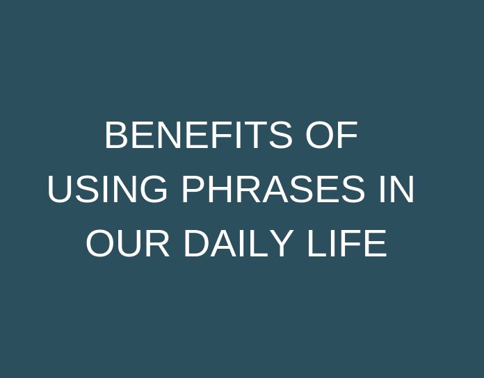 Benefits of using Phrases in our Daily Life