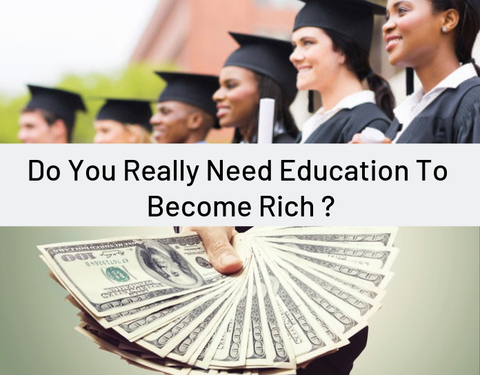 Do You Really Need Education To Become Rich?
